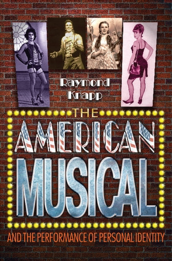 The American Musical and the Performance of Personal Identity ebook by Raymond Knapp