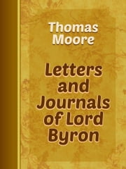 Letters and Journals of Lord Byron ebook by Thomas Moore