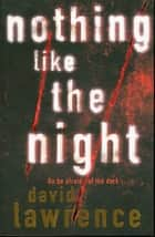 Nothing Like the Night ebook by David Lawrence
