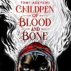 Children of Blood and Bone luisterboek by Tomi Adeyemi, Bahni Turpin