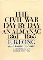 Civil War Day by Day ebook by E.B. Long