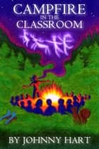 Campfire In The Classroom ebook by Johnny Hart