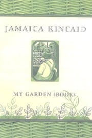 My Garden (Book) ebook by Jamaica Kincaid