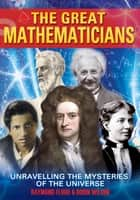 The Great Mathematicians - [Fully Illustrated] ebook by Robin Wilson, Raymond Flood