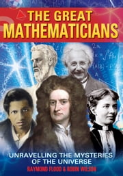 The Great Mathematicians - [Fully Illustrated] ebook by Raymond Flood,Robin Wilson
