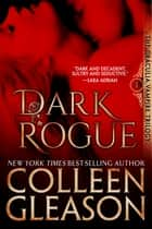 Dark Rogue - The Vampire Voss ebook by Colleen Gleason
