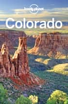 Lonely Planet Colorado eBook by Lonely Planet, Benedict Walker, Greg Benchwick,...