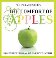 Comfort of Apples - Modern Recipes for an Old-Fashioned Favorite ebook by Lauren Rubin, Lauren Rubin