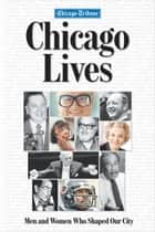 Chicago Lives ebook by Bill Parker,The Chicago Tribune