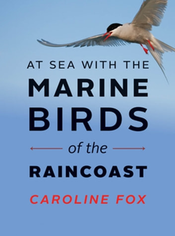 At Sea with the Marine Birds of the Raincoast ebook by Caroline Fox