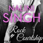 Rock Courtship - A Rock Kiss Novella audiobook by Nalini Singh