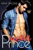 Bastard Prince ebook by Nana Malone