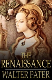 The Renaissance - Studies of Art and Poetry ebook by Walter Pater