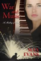War and Music: A Medley of Love ebook by Max Evans