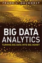 Big Data Analytics - Turning Big Data into Big Money ebook by Frank J. Ohlhorst