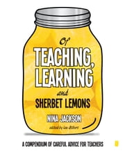 Of Teaching, Learning and Sherbet Lemons - A compendium of advice for teachers ebook by Nina Jackson,Ian Gilbert