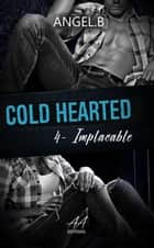 Cold Hearted - Implacable eBook by Angel .B