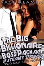 The Big Billionaire Boss Package - 9 Steamy Stories: Two Men, One Woman ebook by Sage Reamen