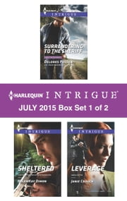 Harlequin Intrigue July 2015 - Box Set 1 of 2 - Surrendering to the Sheriff\Sheltered\Leverage ebook by Delores Fossen,HelenKay Dimon,Janie Crouch