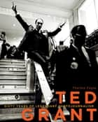Ted Grant - Sixty Years of Legendary Photojournalism eBook by Thelma Fayle, Maureen McTeer, Joe Clark