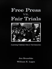 Free Press Vs. Fair Trials - Examining Publicity's Role in Trial Outcomes ebook by Jon Bruschke,William Earl Loges