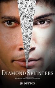 Diamond Splinters (The Embodied trilogy) - Book 3 ebook by JB Dutton