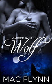 Marked By the Wolf: Part 2 ebook by Mac Flynn