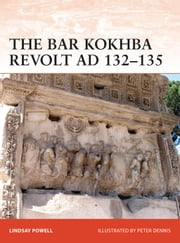 The Bar Kokhba Revolt AD 132–135 - The Last Jewish uprising against Rome ebook by Lindsay Powell, Peter Dennis