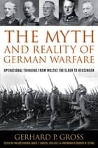 The Myth and Reality of German Warfare - Operational Thinking from Moltke the Elder to Heusinger ebook by