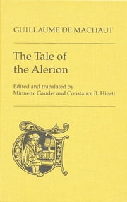 The Tale of the Alerion ebook by Guillaume De Machaut,Minnette Gaudet,Constance B. Hieatt