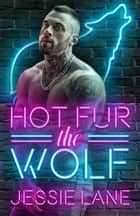 Hot Fur the Wolf ebook by Jessie Lane