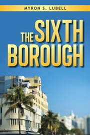 THE SIXTH BOROUGH ebook by Myron Lubell