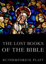 The Lost Books Of The Bible - Extended Annotated Edition ebook by Rutherford H. Platt