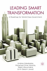 Leading Smart Transformation - A Roadmap for World Class Government ebook by A. Kakabadse,M. Omar Abdulla,R. Abouchakra,A. Jawad,Mohammad Omar Abdulla