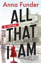 All That I Am ebook by