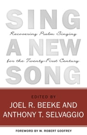 Sing a New Song ebook by Joel R. Beeke, Anthony  Selvaggio
