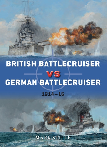 British Battlecruiser vs German Battlecruiser - 1914–16 ebook by Mark Stille