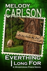 Everything I Long For: A Whispering Pines Novel - Book 2 ebook by Melody Carlson