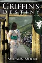 Griffin's Destiny (Young Adult Romantic Fantasy #3) ebook by Leslie Ann Moore