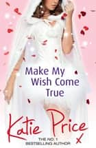 Make My Wish Come True ebook by Katie Price