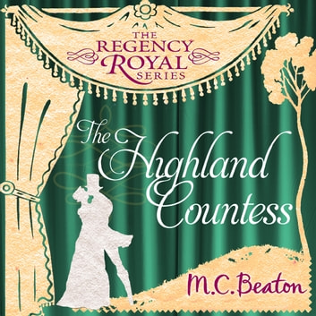 The Highland Countess - Regency Royal 7 audiobook by M.C. Beaton