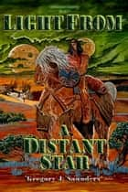 Light From A Distant Star (Unknown Country Vol 1) ebook by Greg Saunders