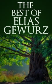 The best of Elias Gewurz - The Mysteries of the Qabalah - The Hidden Treasures of the ancient Qabalah ebook by Elias Gewurz