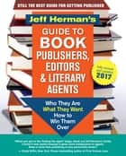 Jeff Herman's Guide to Book Publishers, Editors and Literary Agents 2017 ebook by Jeff Herman