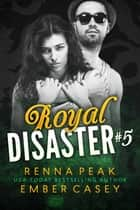 Royal Disaster #5 ebook by Renna Peak, Ember Casey