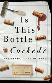 Is This Bottle Corked? - The Secret Life of Wine ebook by Michael Bywater,Kathleen Burk