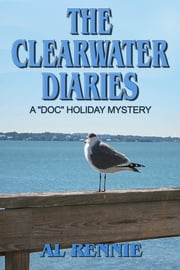 The Clearwater Diaries ebook by Al Rennie