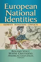 European National Identities - Elements, Transitions, Conflicts ebook by Roland Vogt