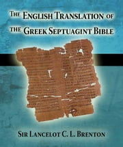 English Translation of the Greek Septuagint Bible ebook by Sir Lancelot C. L. Brenton
