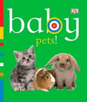 Baby: Pets! ebook by DK Publishing